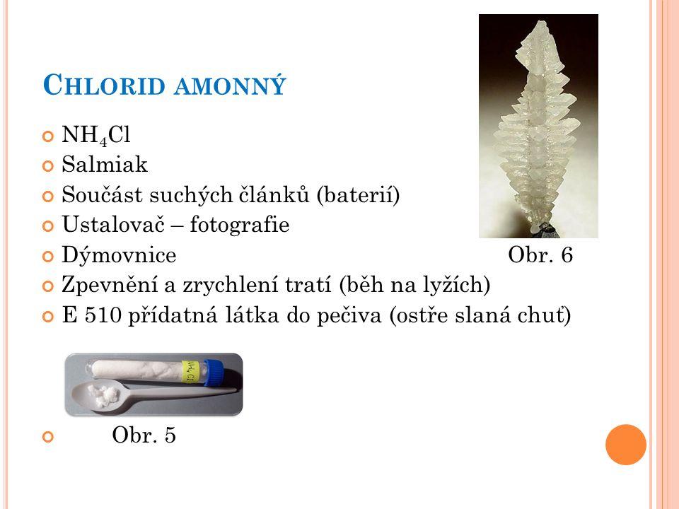C HLORID AMONNÝ NH 4 Cl Salmiak Součást suchých článků (baterií) Ustalovač – fotografie Dýmovnice Obr.