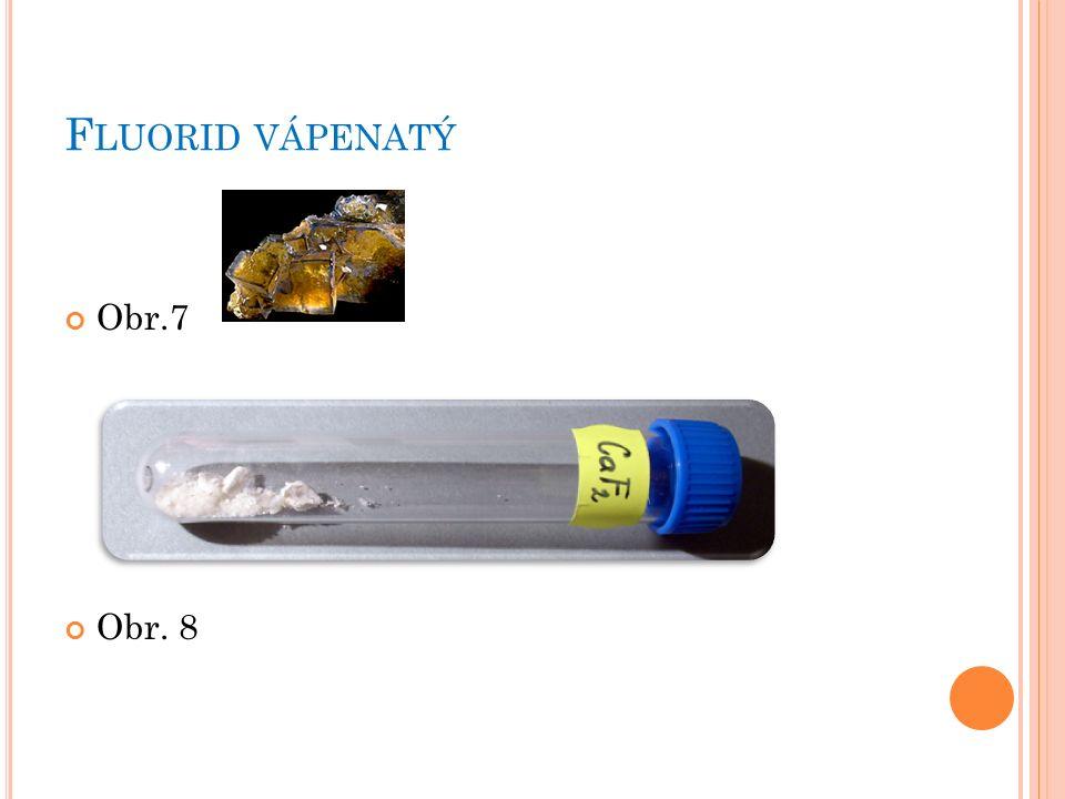 K AZIVEC, FLUORIT, F LUORID VÁPENATÝ CaF 2 Tvrdost 4 (ve stupnici tvrdosti minerálů 1 -10) Výroba fluorovodíku Materiál pro optické účely