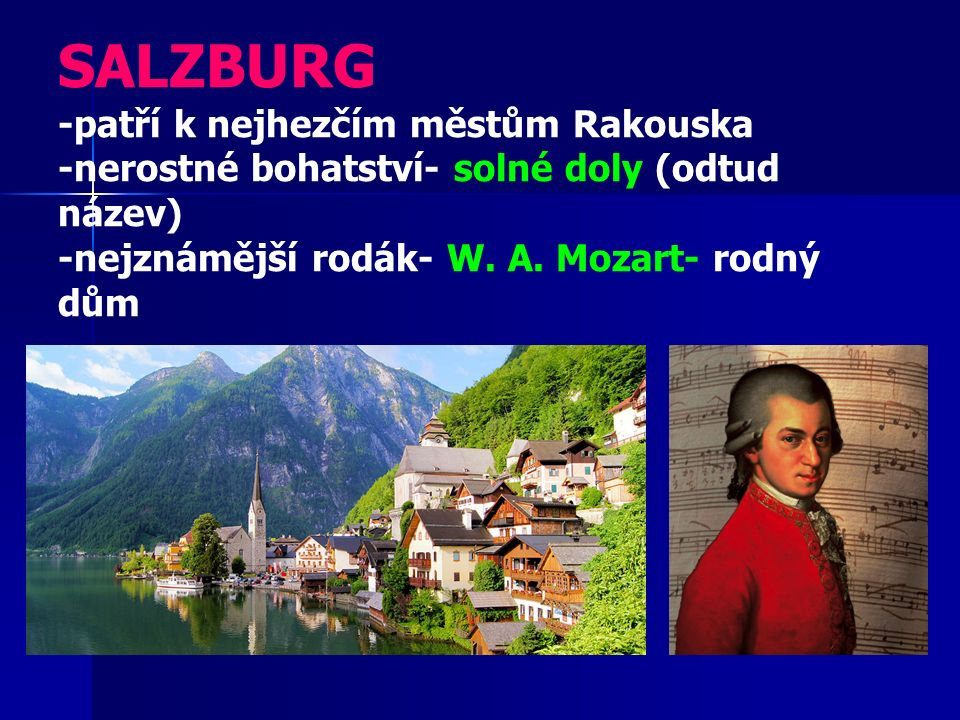 SALZBURG -patří k nejhezčím městům Rakouska -nerostné bohatství- solné doly (odtud název) -nejznámější rodák- W.