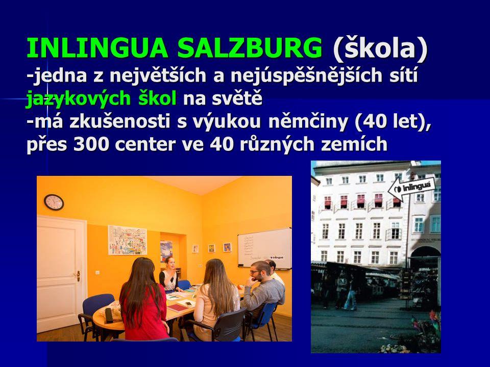 INLINGUA SALZBURG (škola) -jedna z největších a nejúspěšnějších sítí jazykových škol na světě -má zkušenosti s výukou němčiny (40 let), přes 300 center ve 40 různých zemích