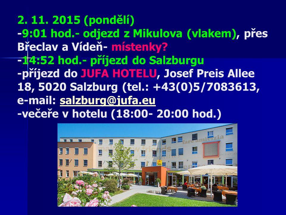 2. 11. 2015 (pondělí) -9:01 hod.- odjezd z Mikulova (vlakem), přes Břeclav a Vídeň- místenky.