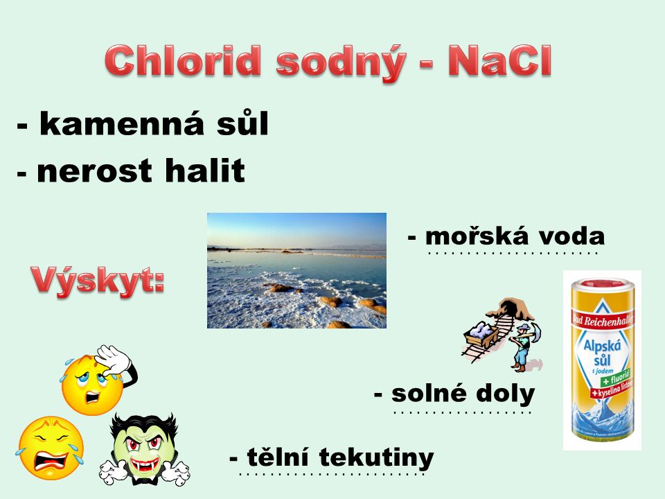 - kamenná sůl - nerost halit - mořská voda - solné doly - tělní tekutiny................................