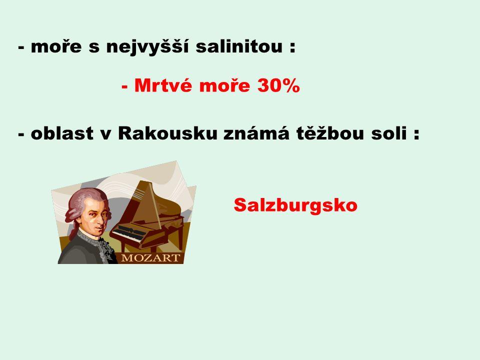 - moře s nejvyšší salinitou : - oblast v Rakousku známá těžbou soli : - Mrtvé moře 30% Salzburgsko
