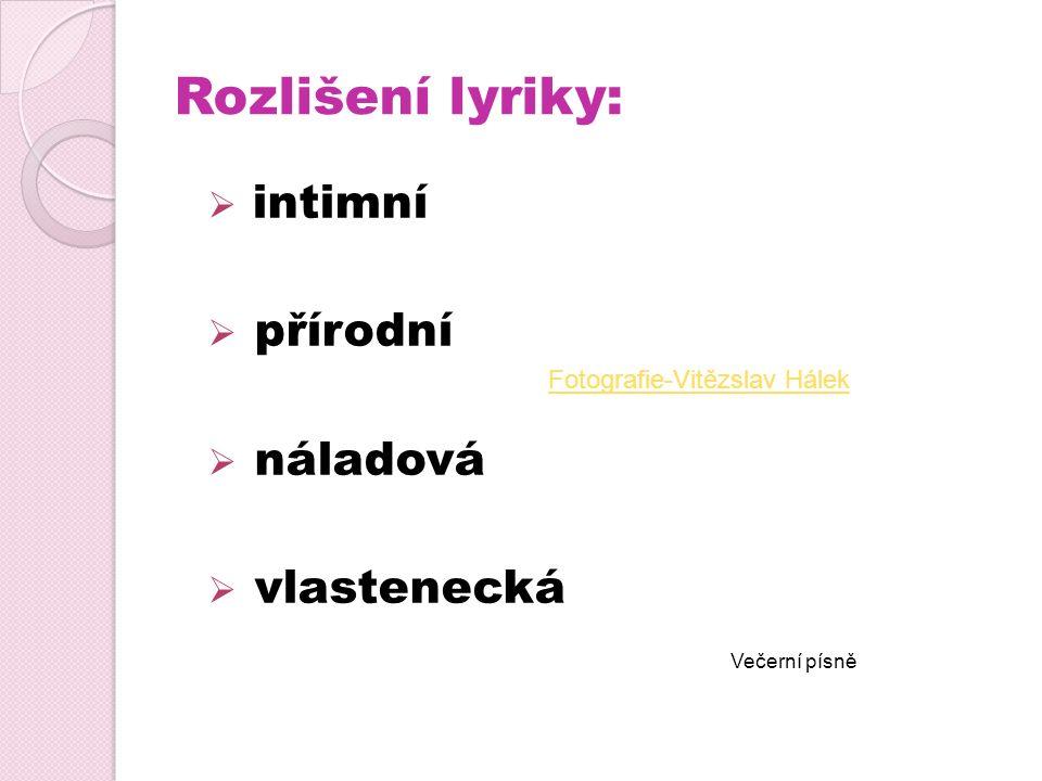 Rozlišení lyriky:  intimní  přírodní  náladová  vlastenecká Večerní písně Fotografie-Vitězslav Hálek