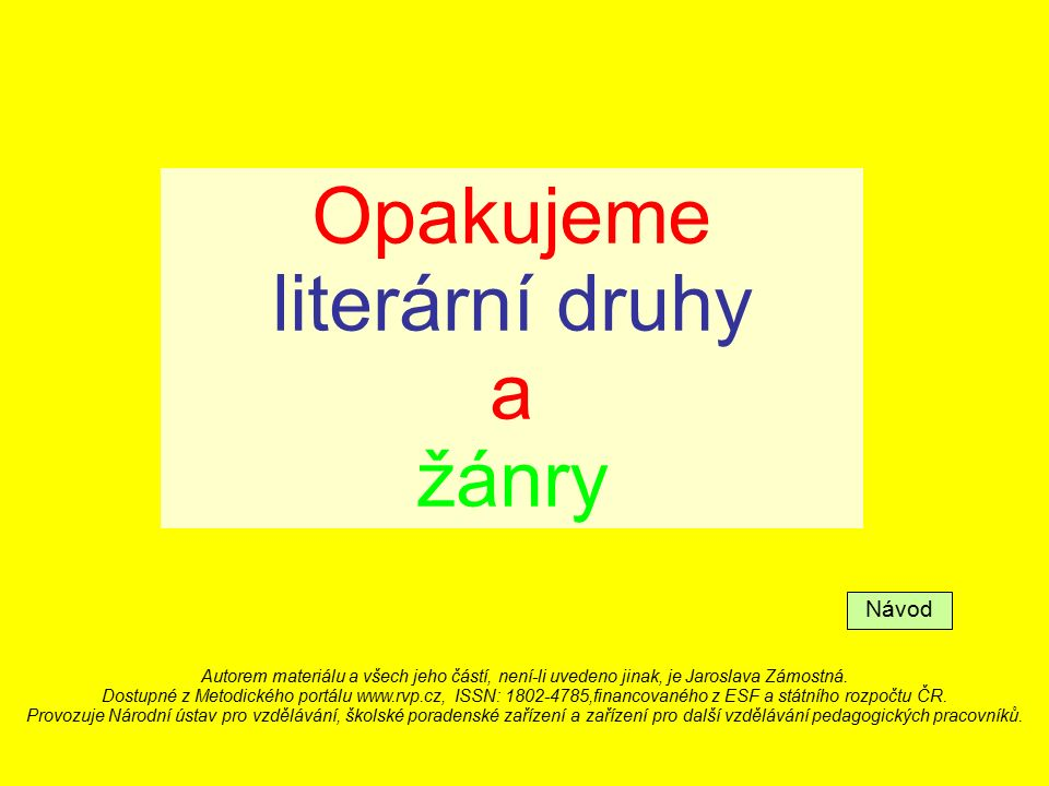 Opakujeme literární druhy a žánry Návod Autorem materiálu a všech jeho částí, není-li uvedeno jinak, je Jaroslava Zámostná.