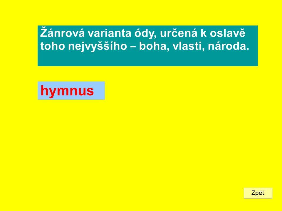 Zpět Žánrová varianta ódy, určená k oslavě toho nejvyššího ‒ boha, vlasti, národa. hymnus