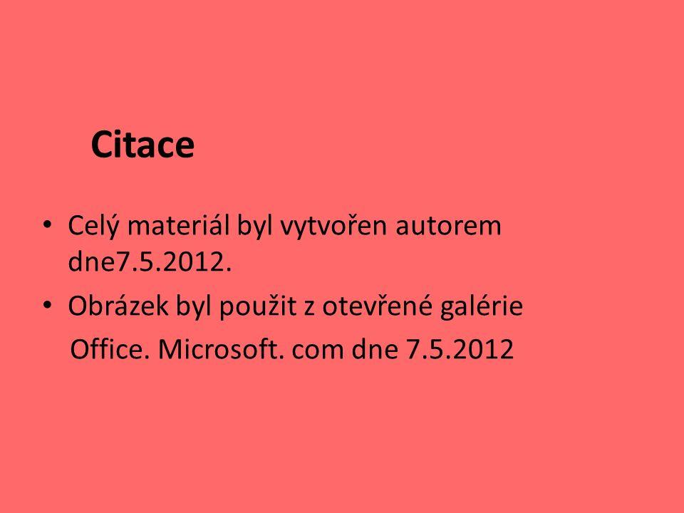 Citace Celý materiál byl vytvořen autorem dne7.5.2012. Obrázek byl použit z otevřené galérie Office. Microsoft. com dne 7.5.2012