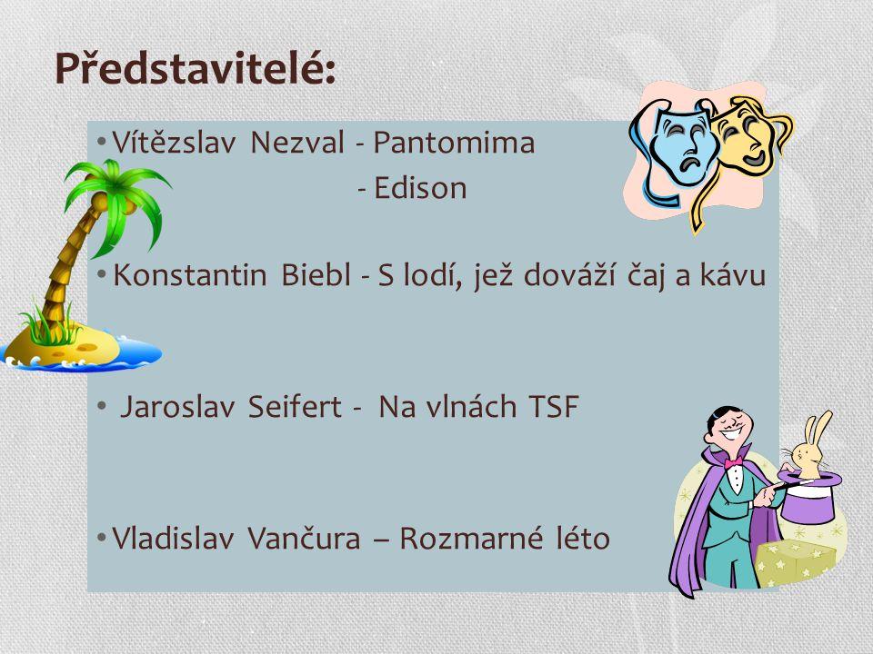 Představitelé: Vítězslav Nezval - Pantomima - Edison Konstantin Biebl - S lodí, jež dováží čaj a kávu Jaroslav Seifert - Na vlnách TSF Vladislav Vanču