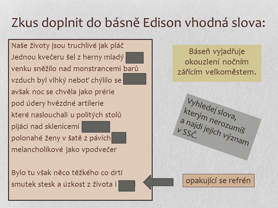 Zkus doplnit do básně Edison vhodná slova: Naše životy jsou truchlivé jak pláč Jednou kvečeru šel z herny mladý hráč venku sněžilo nad monstrancemi ba