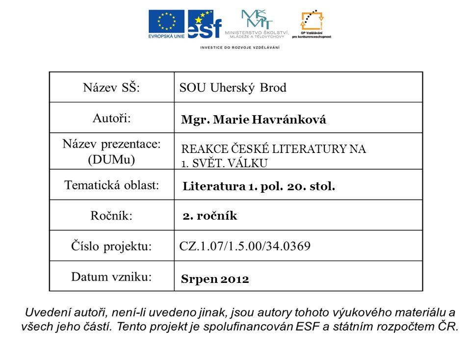 Mgr. Marie Havránková REAKCE ČESKÉ LITERATURY NA 1. SVĚT. VÁLKU Literatura 1. pol. 20. stol. 2. ročník Srpen 2012