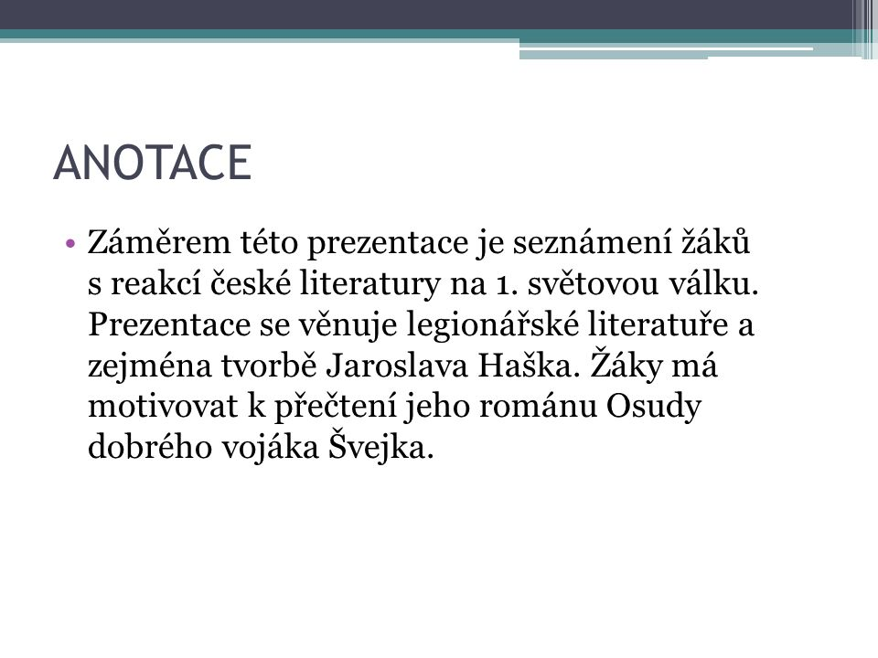 ANOTACE Záměrem této prezentace je seznámení žáků s reakcí české literatury na 1. světovou válku. Prezentace se věnuje legionářské literatuře a zejmén