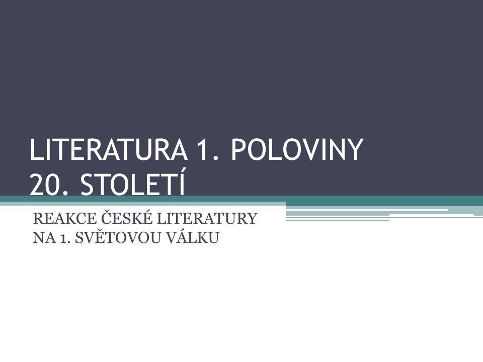 LITERATURA 1. POLOVINY 20. STOLETÍ REAKCE ČESKÉ LITERATURY NA 1. SVĚTOVOU VÁLKU