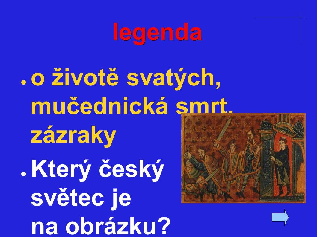 legenda ● o životě svatých, mučednická smrt, zázraky ● Který český světec je na obrázku?