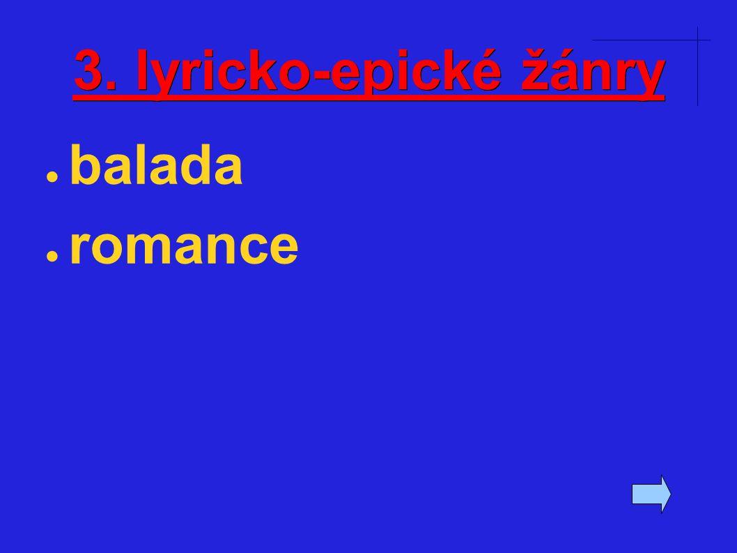 3. lyricko-epické žánry ● balada ● romance