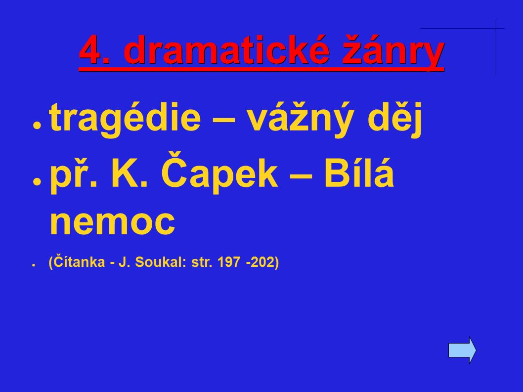 4. dramatické žánry ● tragédie – vážný děj ● př. K.