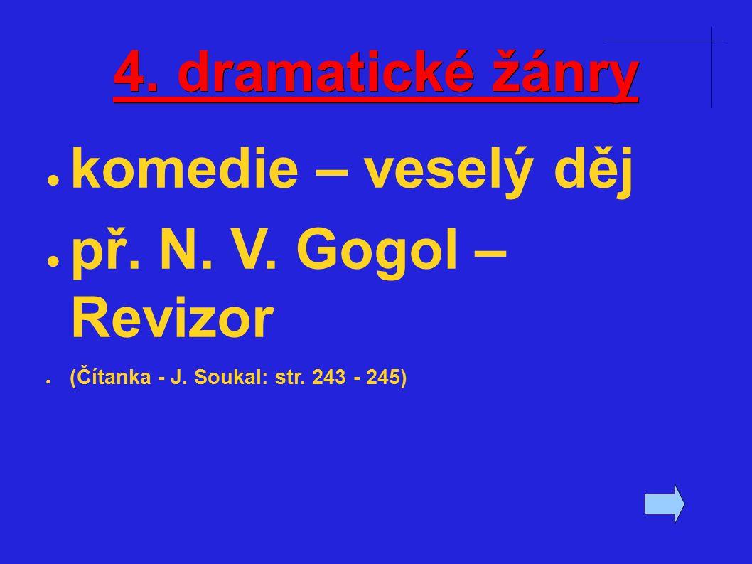 4. dramatické žánry ● komedie – veselý děj ● př. N.
