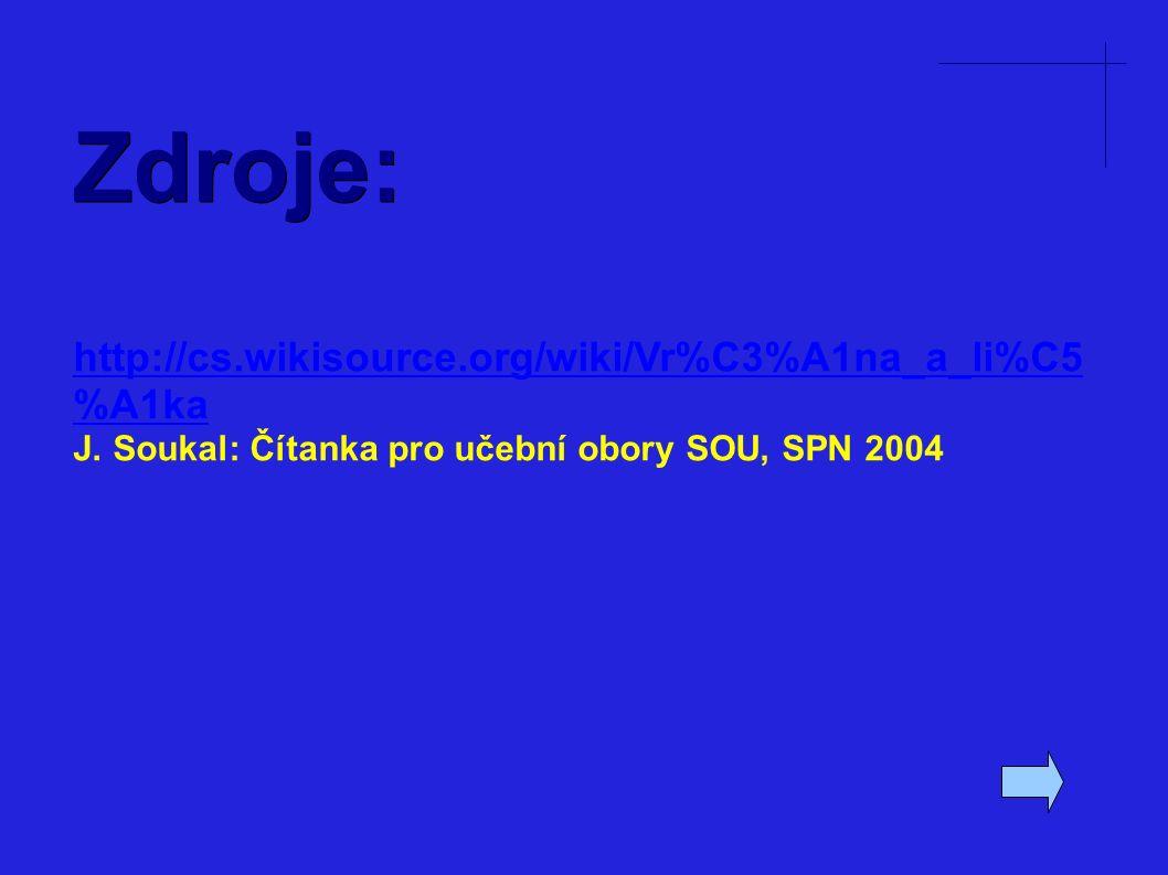 Zdroje: http://cs.wikisource.org/wiki/Vr%C3%A1na_a_li%C5 %A1ka J.