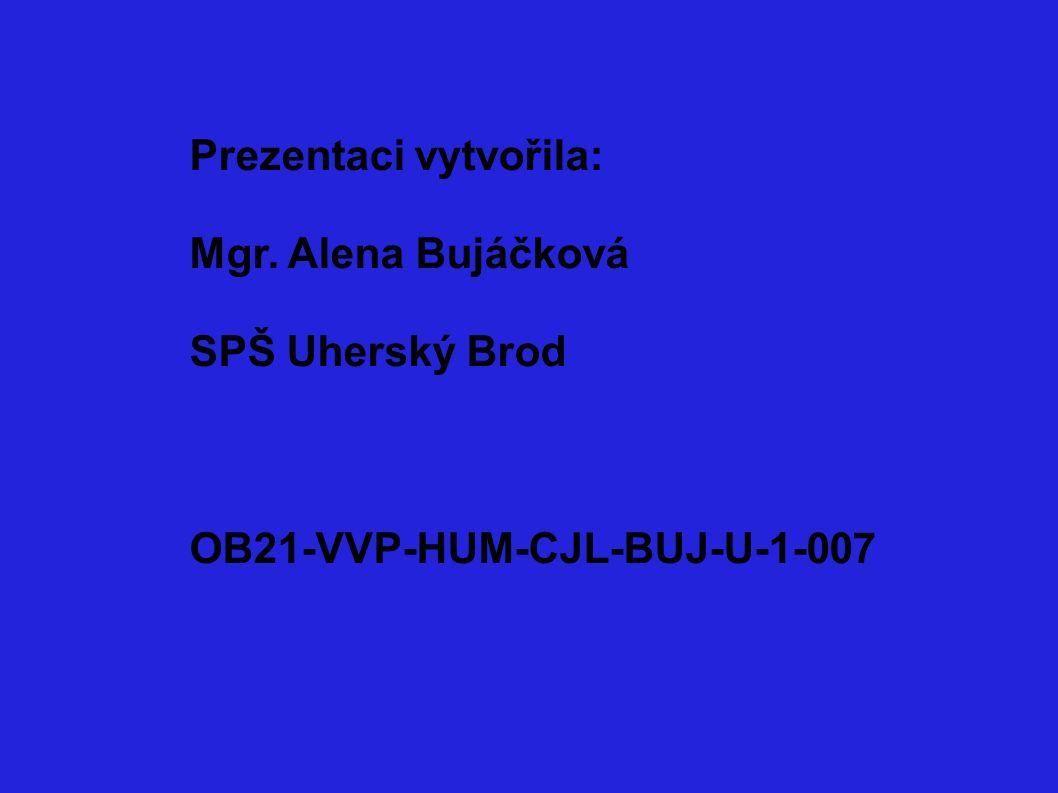 Prezentaci vytvořila: Mgr. Alena Bujáčková SPŠ Uherský Brod OB21-VVP-HUM-CJL-BUJ-U-1-007