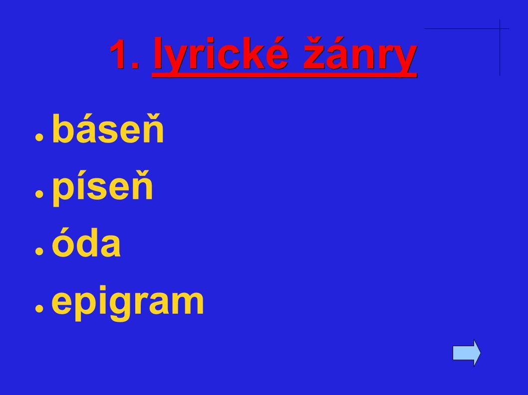 1. lyrické žánry ● báseň ● píseň ● óda ● epigram