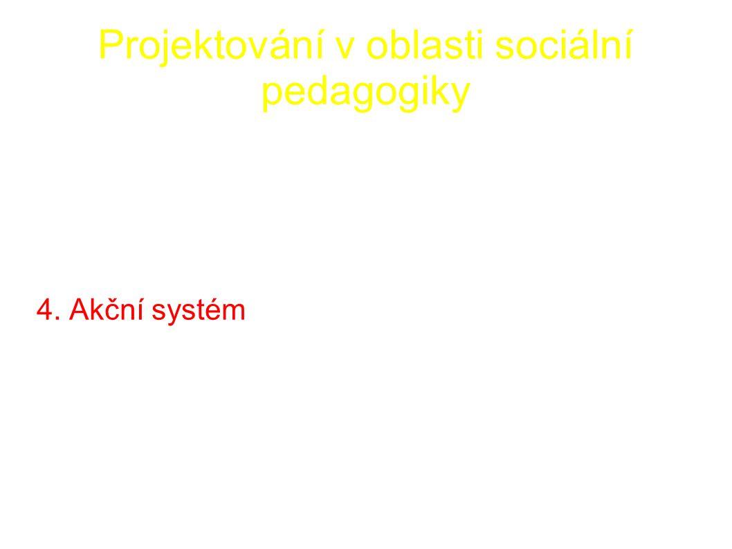 Projektování v oblasti sociální pedagogiky 4. Akční systém