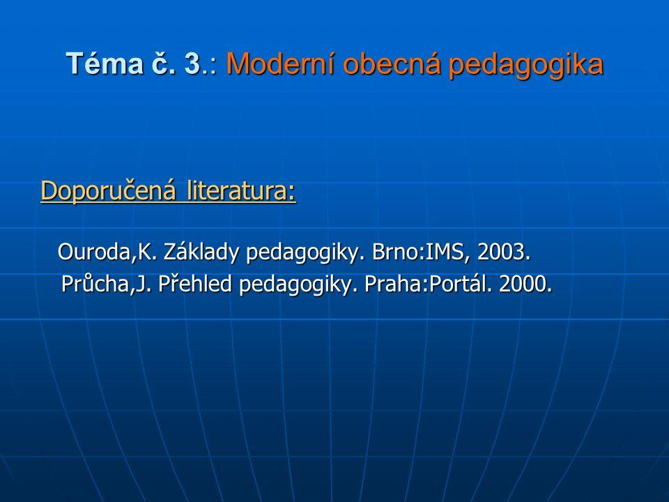 Téma č. 3.: Moderní obecná pedagogika Doporučená literatura: Ouroda,K.