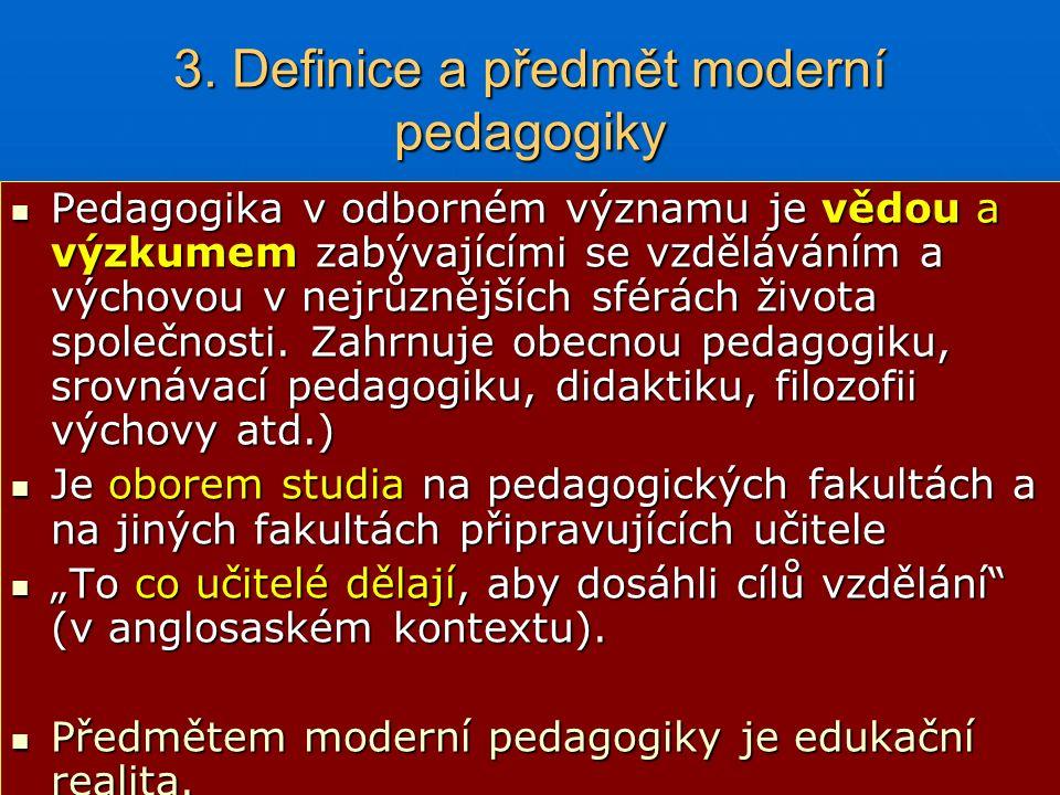 3. Definice a předmět moderní pedagogiky Pedagogika v odborném významu je vědou a výzkumem zabývajícími se vzděláváním a výchovou v nejrůznějších sfér