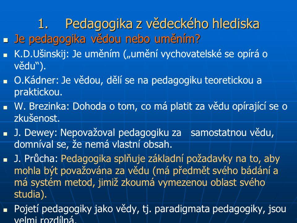 1. Pedagogika z vědeckého hlediska Je pedagogika vědou nebo uměním.
