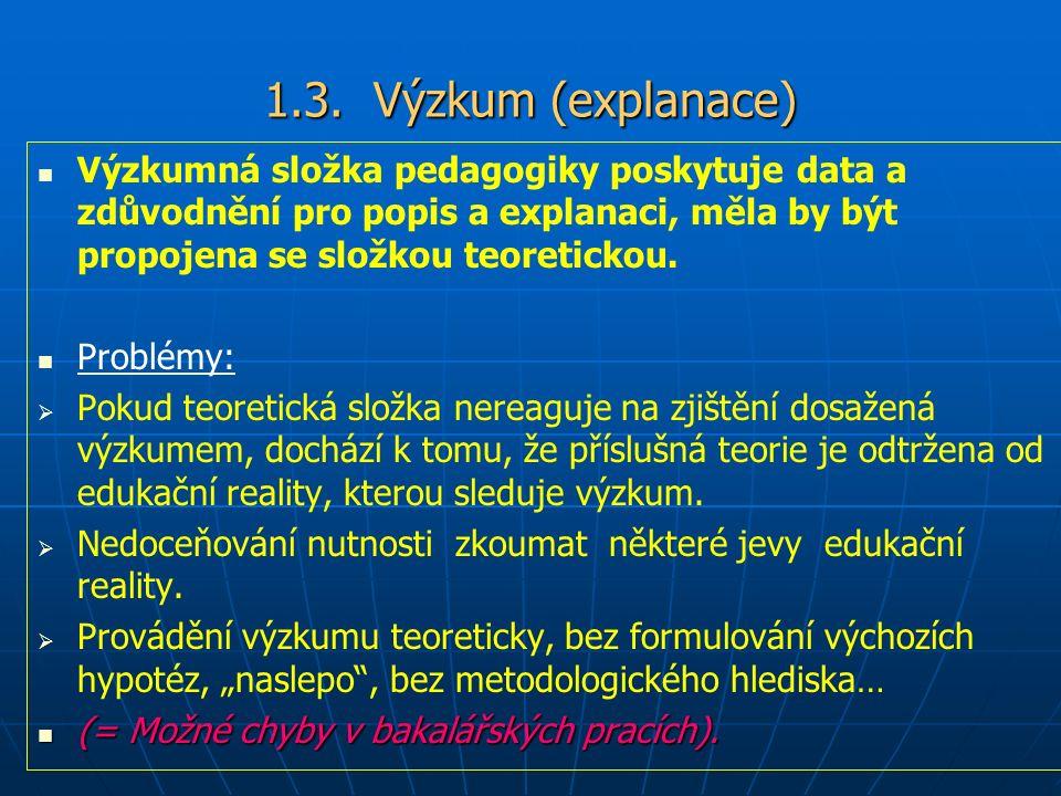 1.3. Výzkum (explanace) Výzkumná složka pedagogiky poskytuje data a zdůvodnění pro popis a explanaci, měla by být propojena se složkou teoretickou. Pr