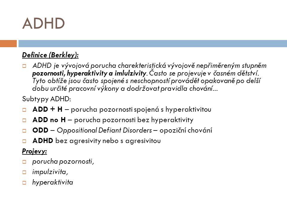 ADHD Definice (Berkley):  ADHD je vývojová porucha charekteristická vývojově nepřiměreným stupněm pozornosti, hyperaktivity a imlulzivity. Často se p
