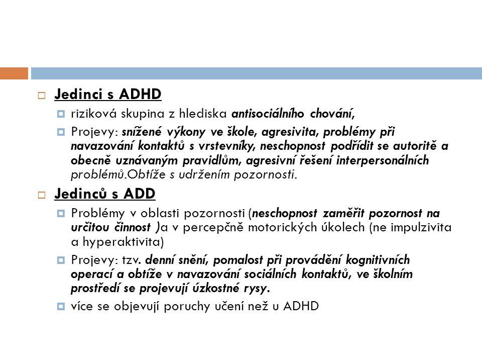  Jedinci s ADHD  riziková skupina z hlediska antisociálního chování,  Projevy: snížené výkony ve škole, agresivita, problémy při navazování kontakt