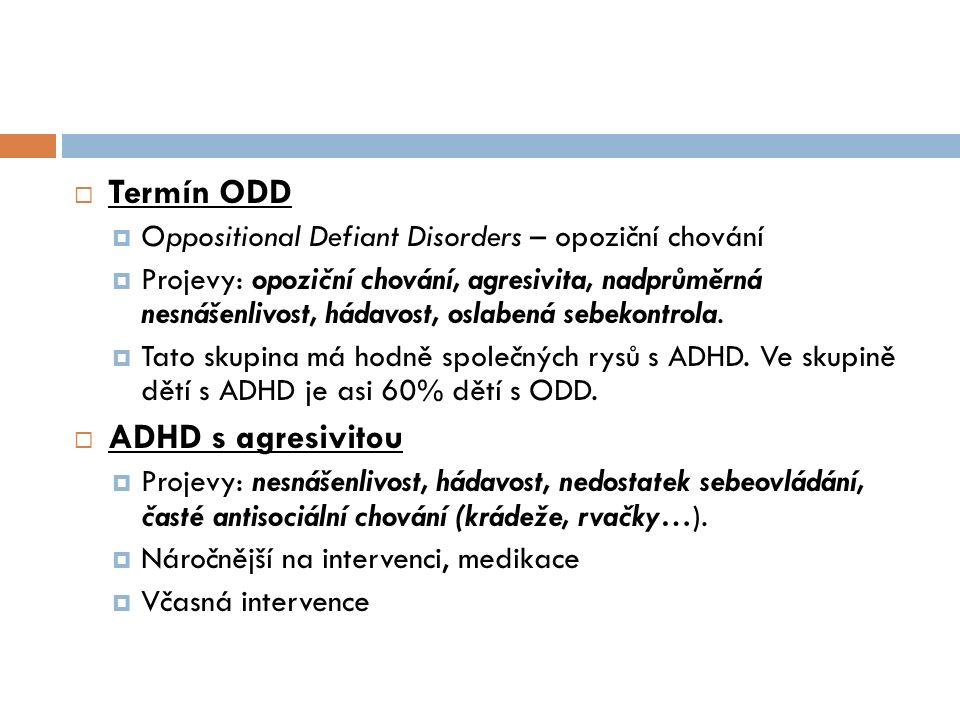  Termín ODD  Oppositional Defiant Disorders – opoziční chování  Projevy: opoziční chování, agresivita, nadprůměrná nesnášenlivost, hádavost, oslabe