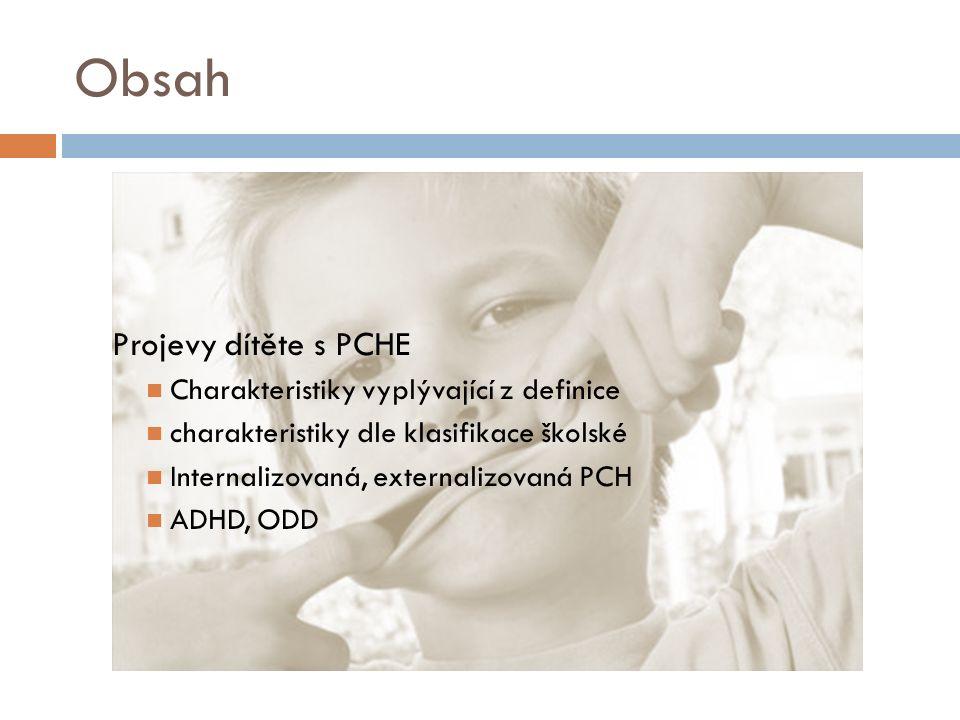 Obsah Projevy dítěte s PCHE Charakteristiky vyplývající z definice charakteristiky dle klasifikace školské Internalizovaná, externalizovaná PCH ADHD,