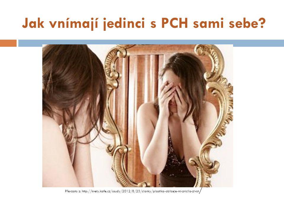 Jak vnímají jedinci s PCH sami sebe? Převzato z: http://kvety.kafe.cz/osudy/2012/8/23/clanky/plastika-obliceje-mi-znicila-zivot /