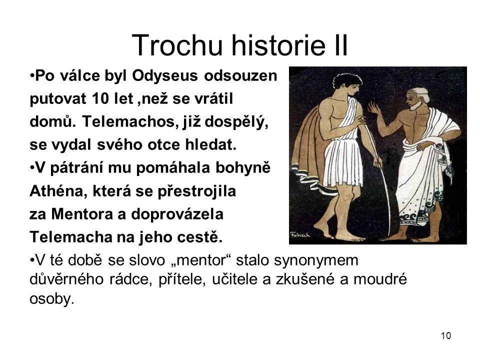 10 Trochu historie II Po válce byl Odyseus odsouzen putovat 10 let,než se vrátil domů.
