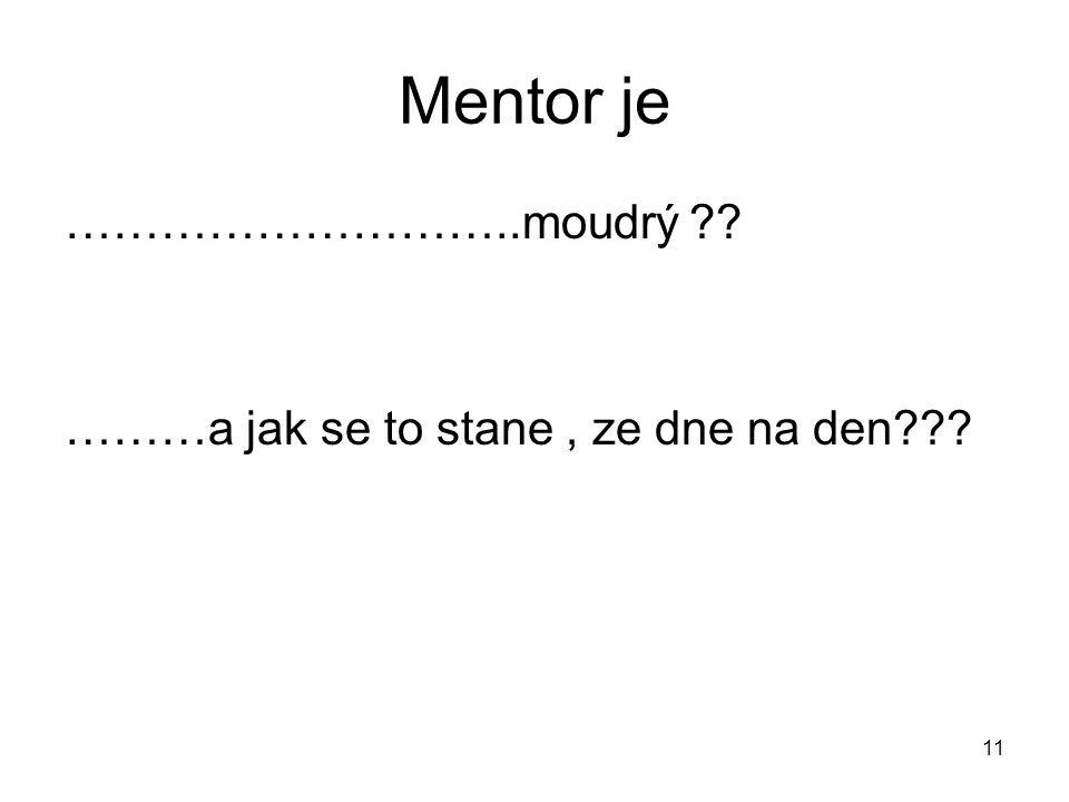11 Mentor je ………………………..moudrý ………a jak se to stane, ze dne na den