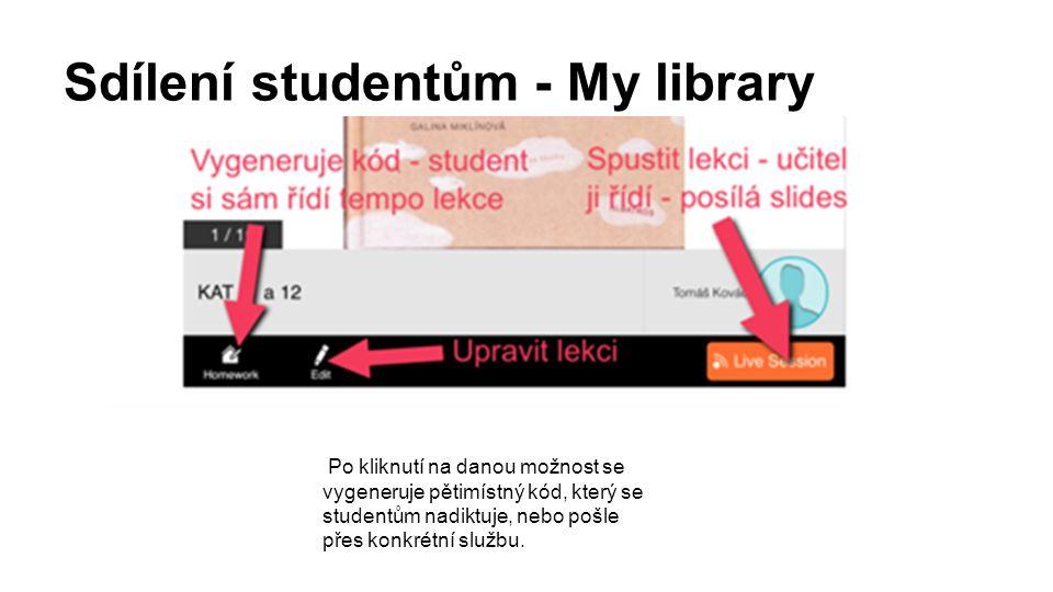 Sdílení studentům - My library Po kliknutí na danou možnost se vygeneruje pětimístný kód, který se studentům nadiktuje, nebo pošle přes konkrétní službu.