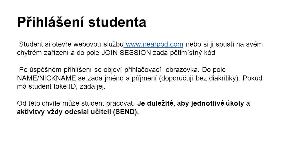 Přihlášení studenta Student si otevře webovou službu www.nearpod.com nebo si ji spustí na svém chytrém zařízení a do pole JOIN SESSION zadá pětimístný kód www.nearpod.com Po úspěšném přihlíšení se objeví přihlačovací obrazovka.