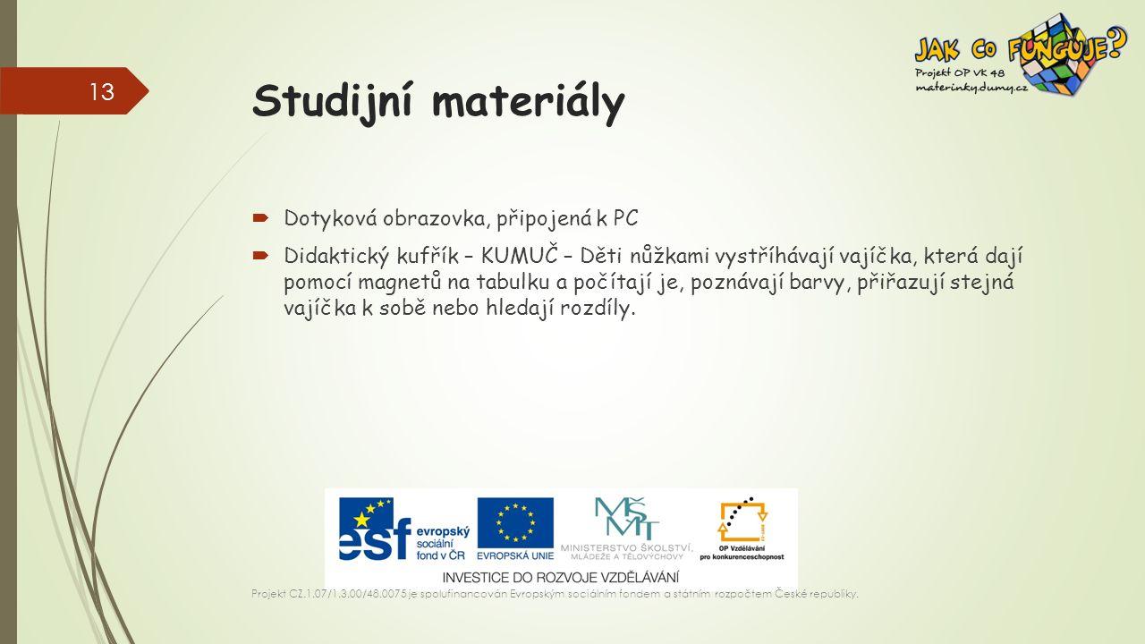 Studijní materiály  Dotyková obrazovka, připojená k PC  Didaktický kufřík – KUMUČ – Děti nůžkami vystříhávají vajíčka, která dají pomocí magnetů na tabulku a počítají je, poznávají barvy, přiřazují stejná vajíčka k sobě nebo hledají rozdíly.