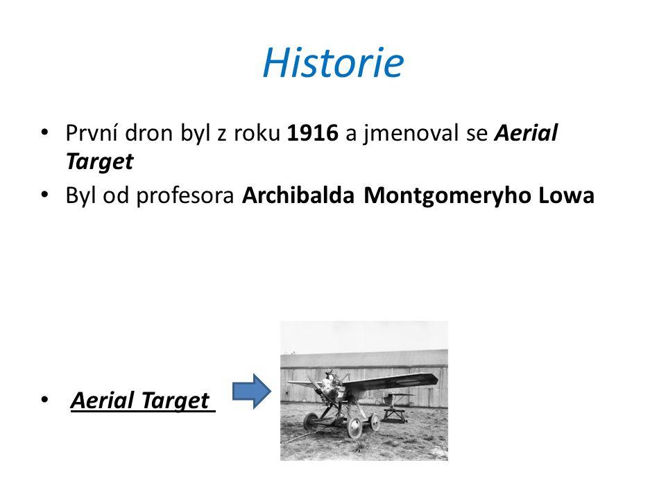 Historie První dron byl z roku 1916 a jmenoval se Aerial Target Byl od profesora Archibalda Montgomeryho Lowa Aerial Target