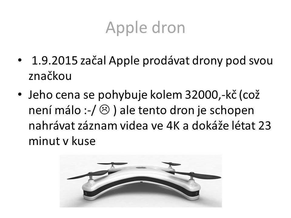 Apple dron 1.9.2015 začal Apple prodávat drony pod svou značkou Jeho cena se pohybuje kolem 32000,-kč (což není málo :-/  ) ale tento dron je schopen nahrávat záznam videa ve 4K a dokáže létat 23 minut v kuse