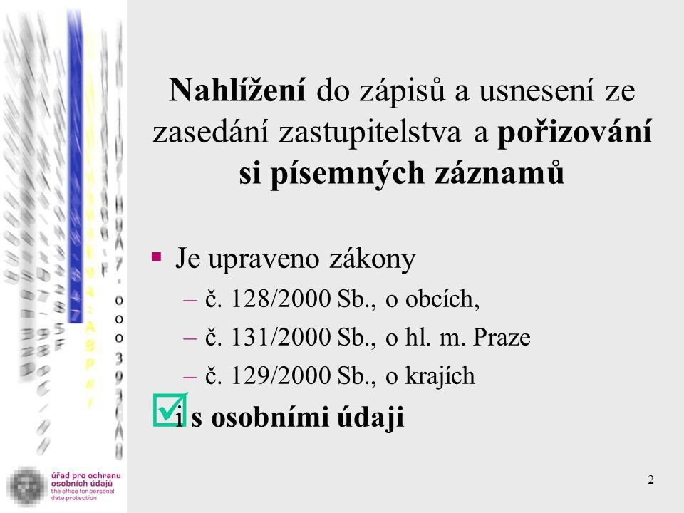 2 Nahlížení do zápisů a usnesení ze zasedání zastupitelstva a pořizování si písemných záznamů  Je upraveno zákony –č.