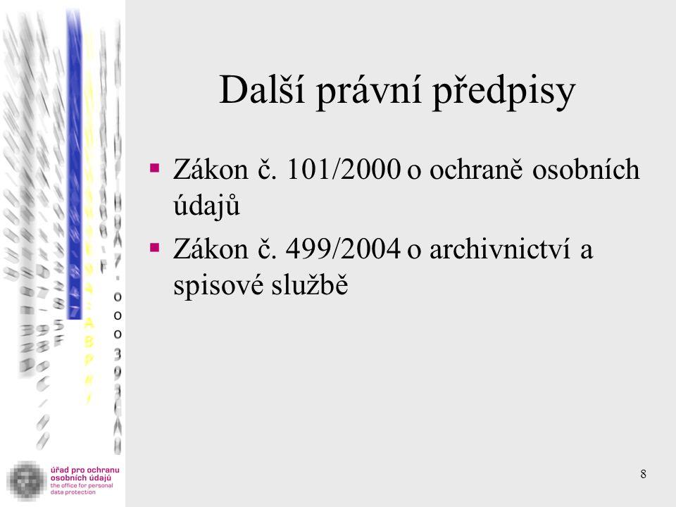 Další právní předpisy  Zákon č. 101/2000 o ochraně osobních údajů  Zákon č.