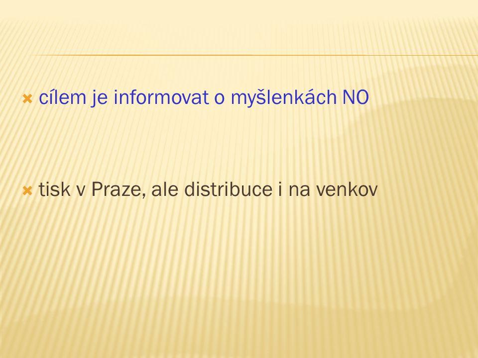  cílem je informovat o myšlenkách NO  tisk v Praze, ale distribuce i na venkov