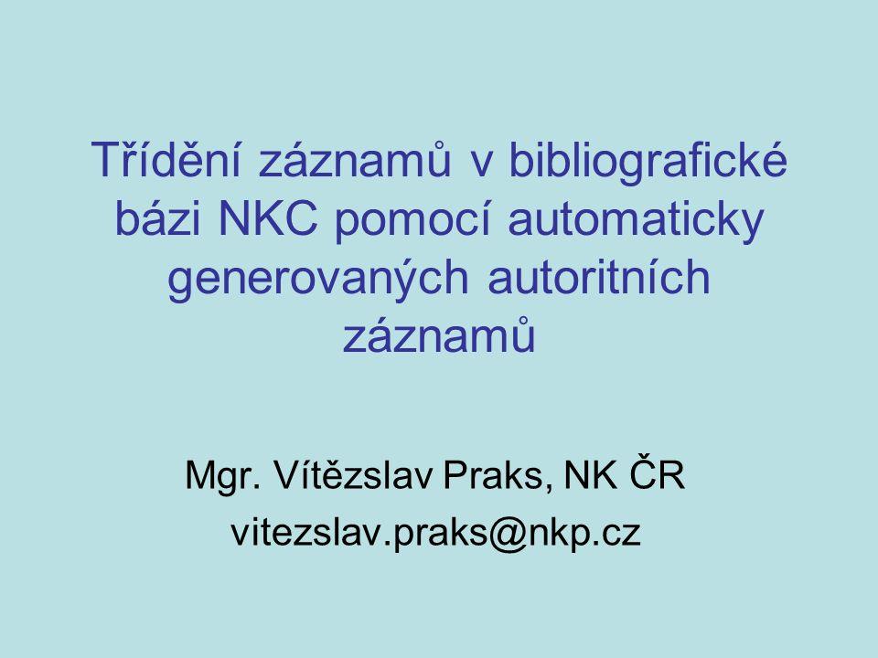 Třídění záznamů v bibliografické bázi NKC pomocí automaticky generovaných autoritních záznamů Mgr.