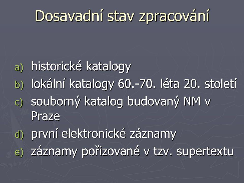 Dosavadní stav zpracování a) historické katalogy b) lokální katalogy 60.-70.