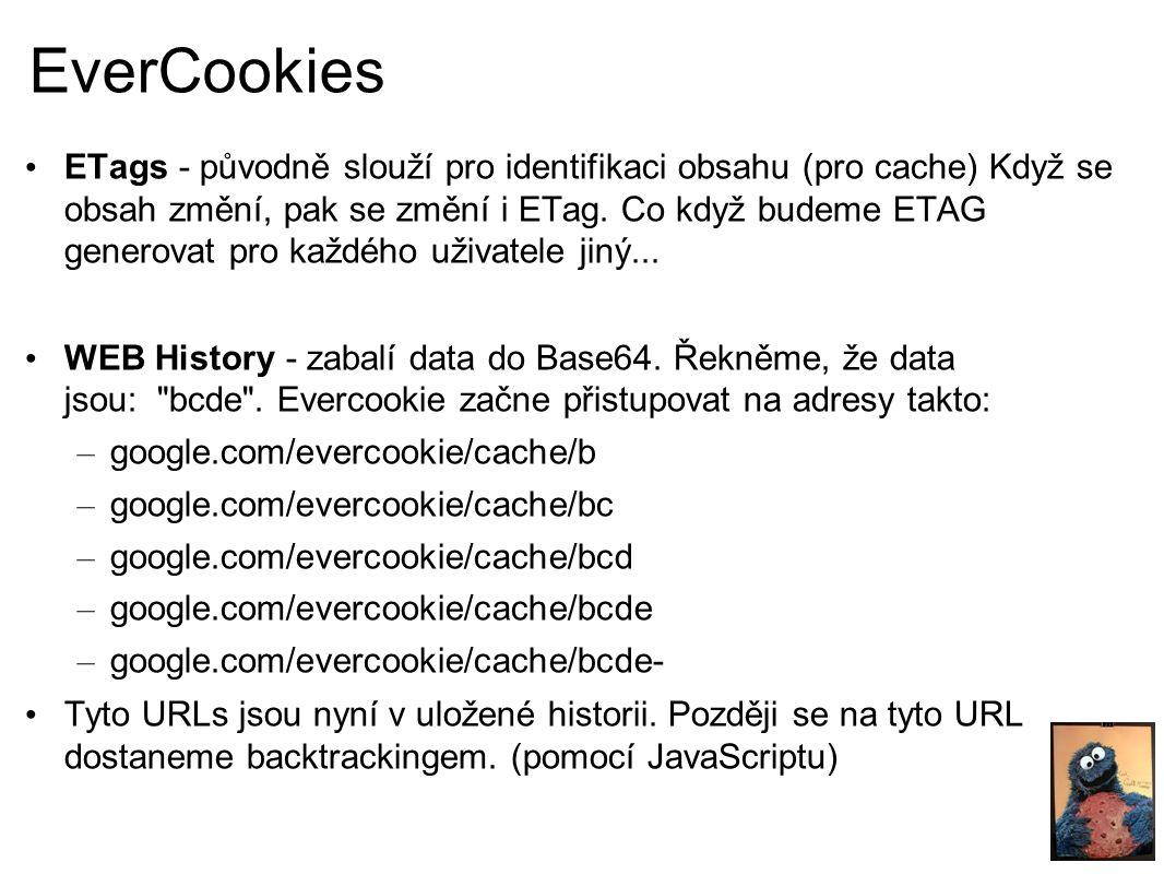 EverCookies ETags - původně slouží pro identifikaci obsahu (pro cache) Když se obsah změní, pak se změní i ETag.