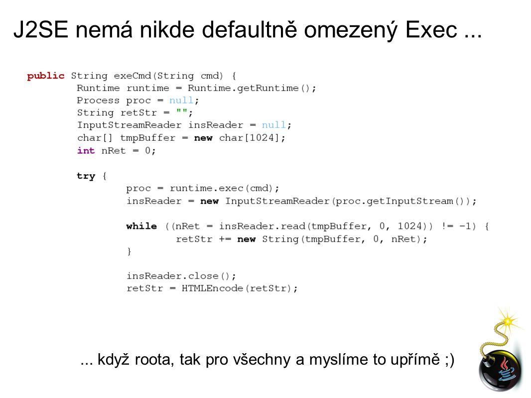 J2SE nemá nikde defaultně omezený Exec...... když roota, tak pro všechny a myslíme to upřímě ;)