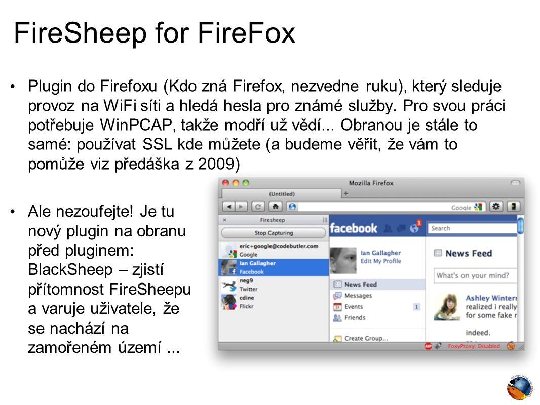 FireSheep for FireFox Plugin do Firefoxu (Kdo zná Firefox, nezvedne ruku), který sleduje provoz na WiFi síti a hledá hesla pro známé služby.