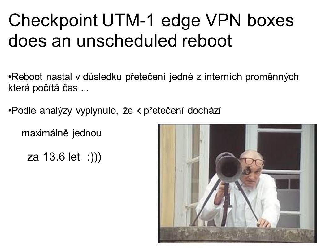 Checkpoint UTM-1 edge VPN boxes does an unscheduled reboot Reboot nastal v důsledku přetečení jedné z interních proměnných která počítá čas...
