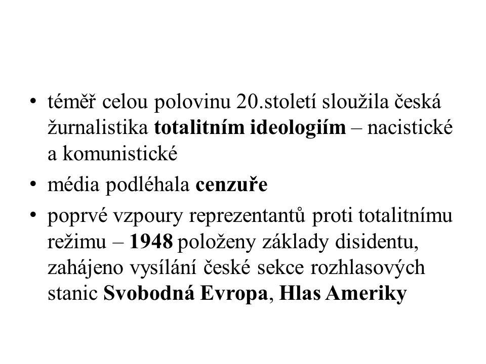 téměř celou polovinu 20.století sloužila česká žurnalistika totalitním ideologiím – nacistické a komunistické média podléhala cenzuře poprvé vzpoury reprezentantů proti totalitnímu režimu – 1948 položeny základy disidentu, zahájeno vysílání české sekce rozhlasových stanic Svobodná Evropa, Hlas Ameriky
